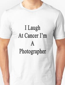 I Laugh At Cancer I'm A Photographer  Unisex T-Shirt