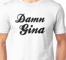 Damn Gina Unisex T-Shirt