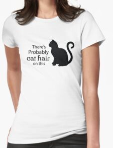 There's Probably Cat Hair On This  Womens Fitted T-Shirt