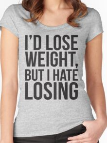 I'd Lose Weight, But I Hate Losing Women's Fitted Scoop T-Shirt