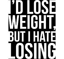 I'd Lose Weight, But I Hate Losing Photographic Print