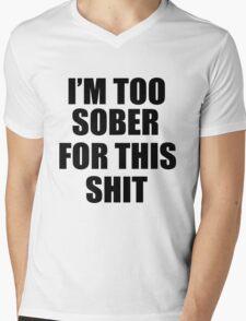 I'M TOO SOBER FOR THIS SHIT  Mens V-Neck T-Shirt