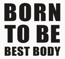 Born to be best body by artemisd