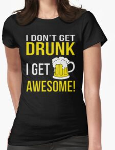 I Don't Get Drunk. I Get Awesome. Womens Fitted T-Shirt