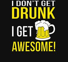 I Don't Get Drunk. I Get Awesome. Unisex T-Shirt