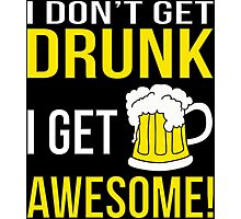 I Don't Get Drunk. I Get Awesome. Photographic Print