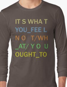 It's What You Feel Long Sleeve T-Shirt