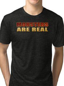 Monsters Are Real Tri-blend T-Shirt