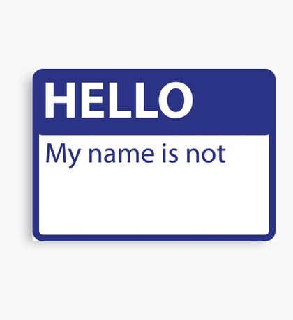 Hello. My name is not.  Canvas Print