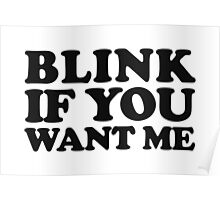 BLINK IF YOU WANT ME Poster