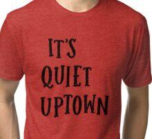 It's Quiet Uptown Tri-blend T-Shirt
