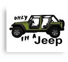 Only in an army green Jeep wrangler Canvas Print