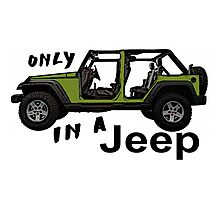 Only in an army green Jeep wrangler Photographic Print