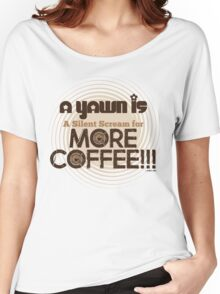A Yawn is a Silent Scream for MORE COFFEE by Jeronimo Rubio 2016 Women's Relaxed Fit T-Shirt