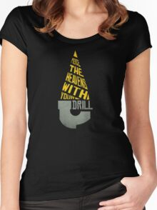 Pierce The Heavens With Your Drill Women's Fitted Scoop T-Shirt