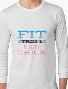 Fit Trim & Healthy Chick Long Sleeve T-Shirt