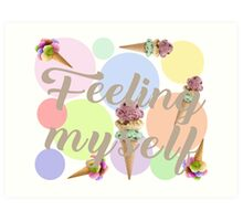 """Feeling Myself""  Art Print"