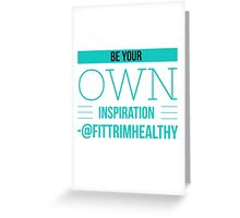 Be Your Own Inspiration Greeting Card