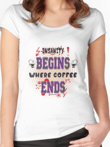 Insanity Begins where Coffee Ends by Jeronimo Rubio 2016 Women's Fitted Scoop T-Shirt