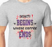 Insanity Begins where Coffee Ends by Jeronimo Rubio 2016 Unisex T-Shirt