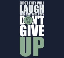 First They Will Laugh Then They Will Copy Don't Give Up. – Gym Motivational Quotes Kids Tee