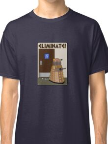 Eliminate! Eliminate! The Daleks must Eliminate! Classic T-Shirt