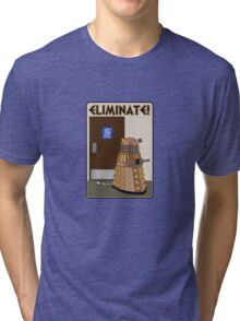 Eliminate! Eliminate! The Daleks must Eliminate! Tri-blend T-Shirt
