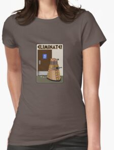 Eliminate! Eliminate! The Daleks must Eliminate! Womens Fitted T-Shirt