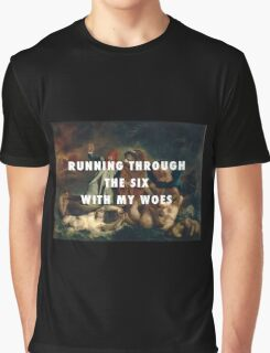 Running Through the Six With My Woes Graphic T-Shirt