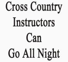 Cross Country Instructors Can Go All Night  by supernova23