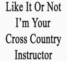 Like It Or Not I'm Your Cross Country Instructor  by supernova23