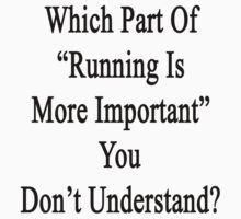 Which Part Of Running Is More Important You Don't Understand?  by supernova23