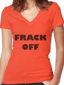 FRACK OFF - Keep your dirty hands off our land Women's Fitted V-Neck T-Shirt