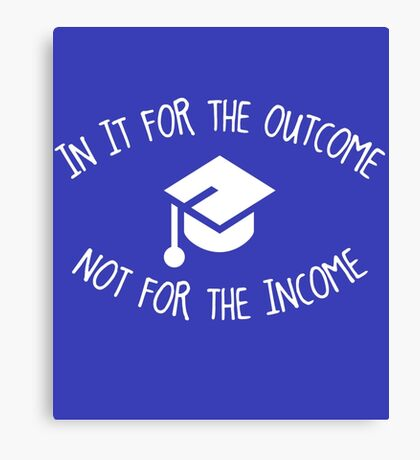 In it for the Outcome not for the Income Canvas Print