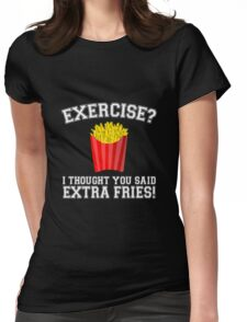Exercise? I Thought You Said Extra Fries - Funny Unique T-Shirt Best Gift For Men And Women Womens Fitted T-Shirt