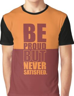 Be Proud But Never Satisfied - Gym Motivational Quotes Graphic T-Shirt