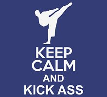 Keep Calm and Kick Ass Unisex T-Shirt