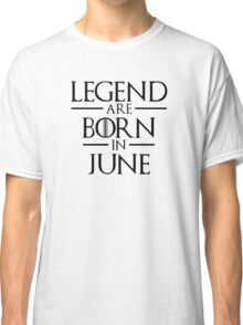 Legend Are Born In June Classic T-Shirt