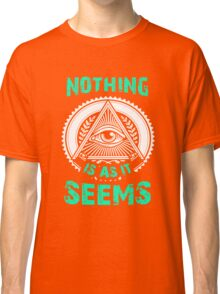 Nothing Is As It Seems T-Shirt Unique Gift For Men And Women Classic T-Shirt