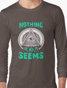 Nothing Is As It Seems T-Shirt Unique Gift For Men And Women Long Sleeve T-Shirt