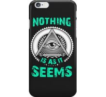 Nothing Is As It Seems T-Shirt Unique Gift For Men And Women iPhone Case/Skin