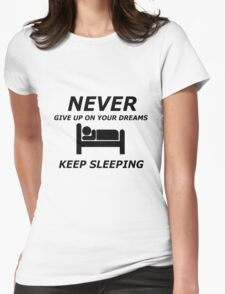 never give up on your dreams keep sleeping Womens Fitted T-Shirt