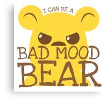 I can be a BAD MOOD BEAR Canvas Print