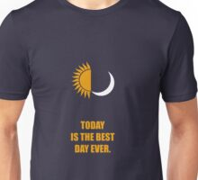Today Is The Best Day Ever - Corporate Start-Up Quotes Unisex T-Shirt