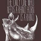 The only one who needs a Rhino horn is a Rhino by monsterplanet