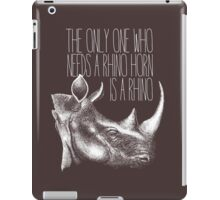 The only one who needs a Rhino horn is a Rhino iPad Case/Skin