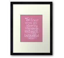 The Flower that blooms in diversity is the most beautiful flower of all Quote  Framed Print