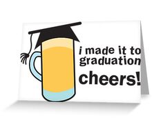 I MADE IT TO GRADUATION CHEERS! in a pint beer glass with mortar board hat Greeting Card