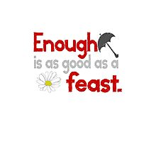Enough is as good as a Feast Quote - Mary Poppins Photographic Print
