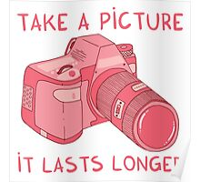 Take a picture, it lasts longer Poster